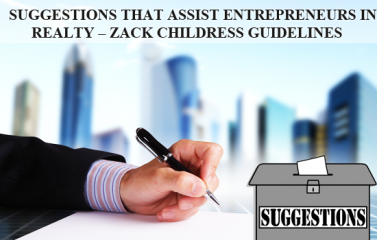Zack Childress Real Estate Suggestions That Assist Entrepreneurs in Realty