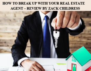 How to Break Up With Your Real Estate Agent - Review By Zack Childress