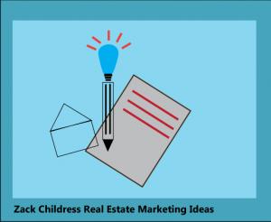 Zack Childress Real Estate Marketing Ideas