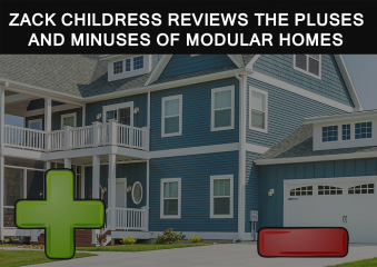 Zack Childress Reviews The Pluses and Minuses of Modular Homes