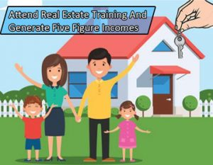 Attend Real Estate Training And Generate Five Figure Incomes
